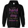 I Work Hard So My Dog Can Have A Better Life - True Best Friend