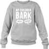 My Children Bark - Sweat Shirt