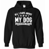 All I Care About Is My Dog - Hoodie