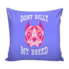 Pillow Cover - Dont Bully my Breed - True Best Friend