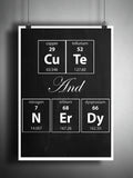 Cute and Nerdy, Periodic table art print, nerdy art, gift for her, geeky wall art quote