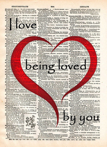 Love quote, I love being loved by you quote,  words of romance, Vintage dictionary page book art print -  - 1