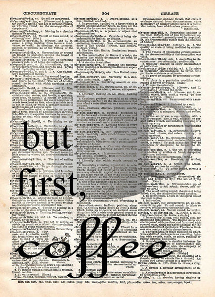 Coffee art print, but first, coffee quote, coffee quote art print, kitchen art, office coffee art dictionary page art -  - 1