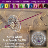 Acrylic Whorl Drop Spindle No.208 - Choose from 10 Shaft Colors - Free Shipping (US)