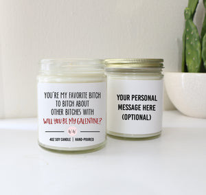 You're My Favorite Bitch Will you be My Galentine - Personalized Custom Scented Soy Candle