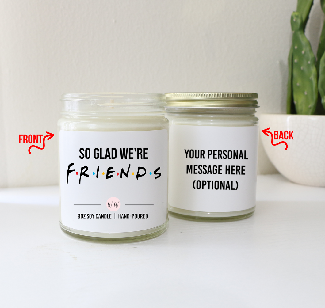 So Glad We're Friends - Custom Scented Soy Candle