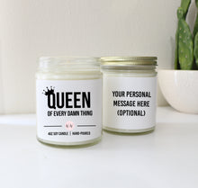 "Load image into Gallery viewer, ""Queen of Every Damn Thing"" - Personalized Custom Scented Soy Candle"