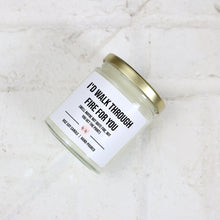 Load image into Gallery viewer, I'd walk through fir for you (well maybe not quite fire, but you get the point). 9oz soy candle