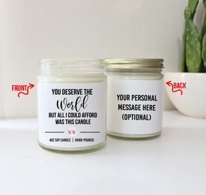 Personalized Appreciation Gift Candle - You Deserve The World But All I Could Afford Was This Candle