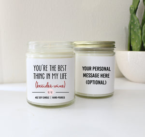 """You're The Best Thing In My Life Besides Wine"" - Personalized Custom Scented Soy Candle"
