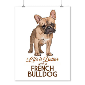 Prints (French Bulldog, Tan, Life is Better, White Background, Lantern Press Artwork) Decor-Prints Lantern Press