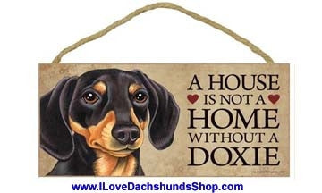 A House is Not a Home without a Doxie Black and Tan