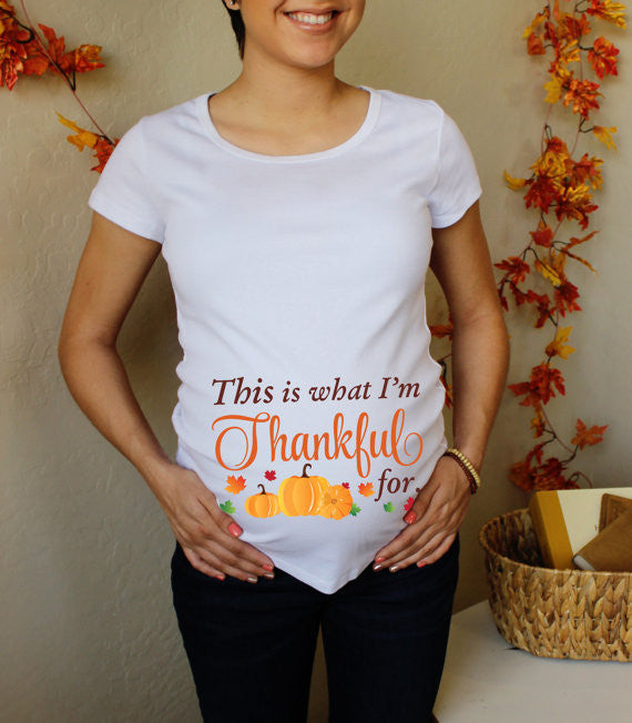 Thanksgiving This is what I'm Thankful for 100% Cotton White Maternity T Shirt
