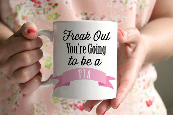 Pregnancy Announcement Freak Out You're going to be a Tia Mug
