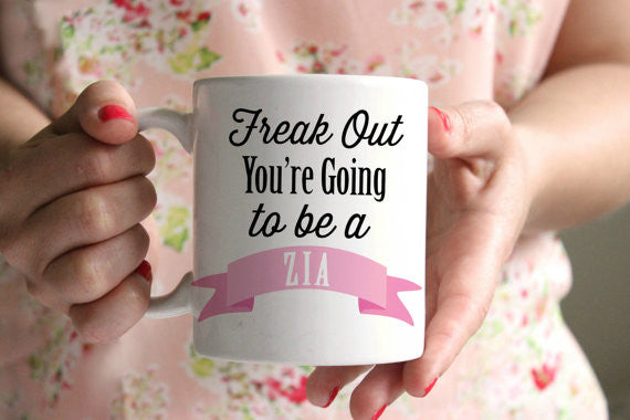Pregnancy Announcement Freak Out You're going to be a Zia Mug