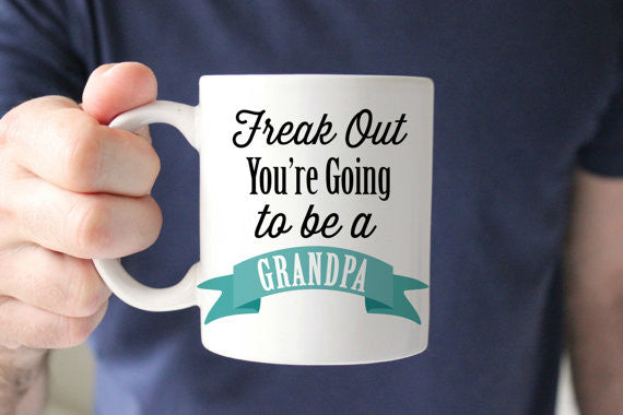 Pregnancy Announcement Freak Out You're going to be a Grandpa Mug