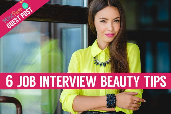 MINTPEAR GUEST POST: 6 BEAUTY TIPS TO HELP NAIL THAT JOB INTERVIEW