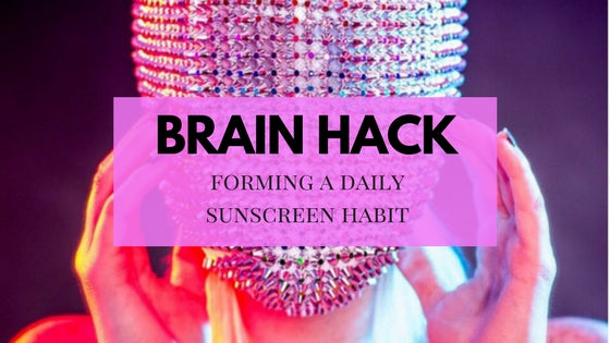 Brain Hack - Forming a Sunscreen Habit