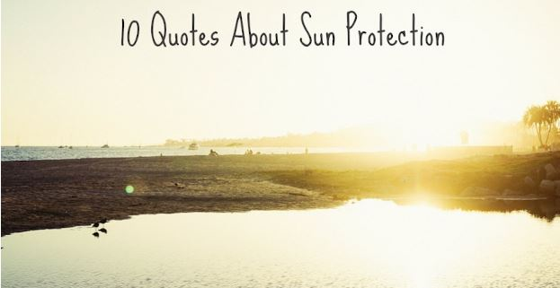 The 10 Best Quotes About Sun Protection – SummerSkin