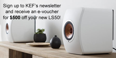 Sign up to the KEF newsletter by clicking this image and receive an e-voucher for $500 off your new LS50