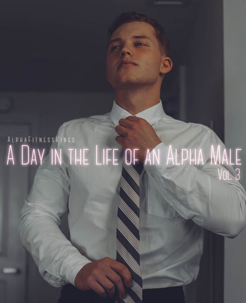 A DAY IN THE LIFE OF AN ALPHA MALE VOL. 3