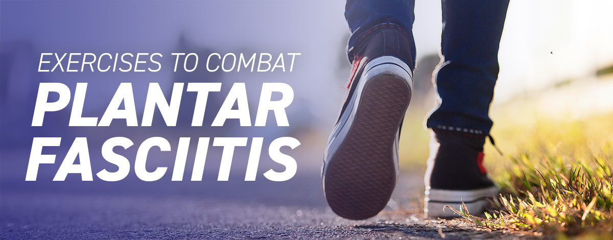 Exercises to combat Plantar Fasciitis