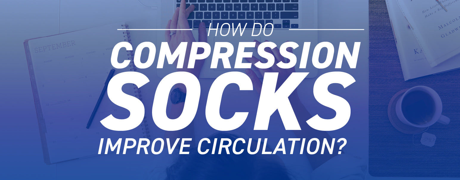 How do compression socks improve circulation?