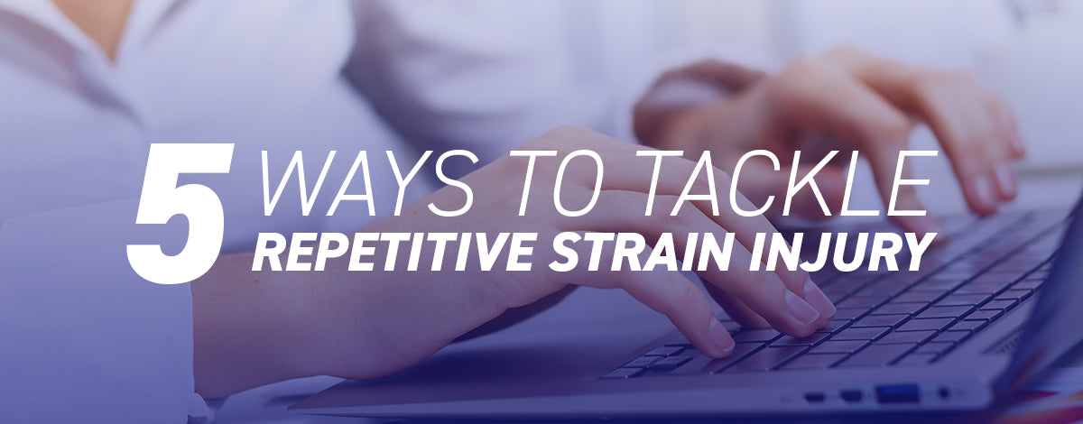 5 ways to tackle Repetitive Strain Injury