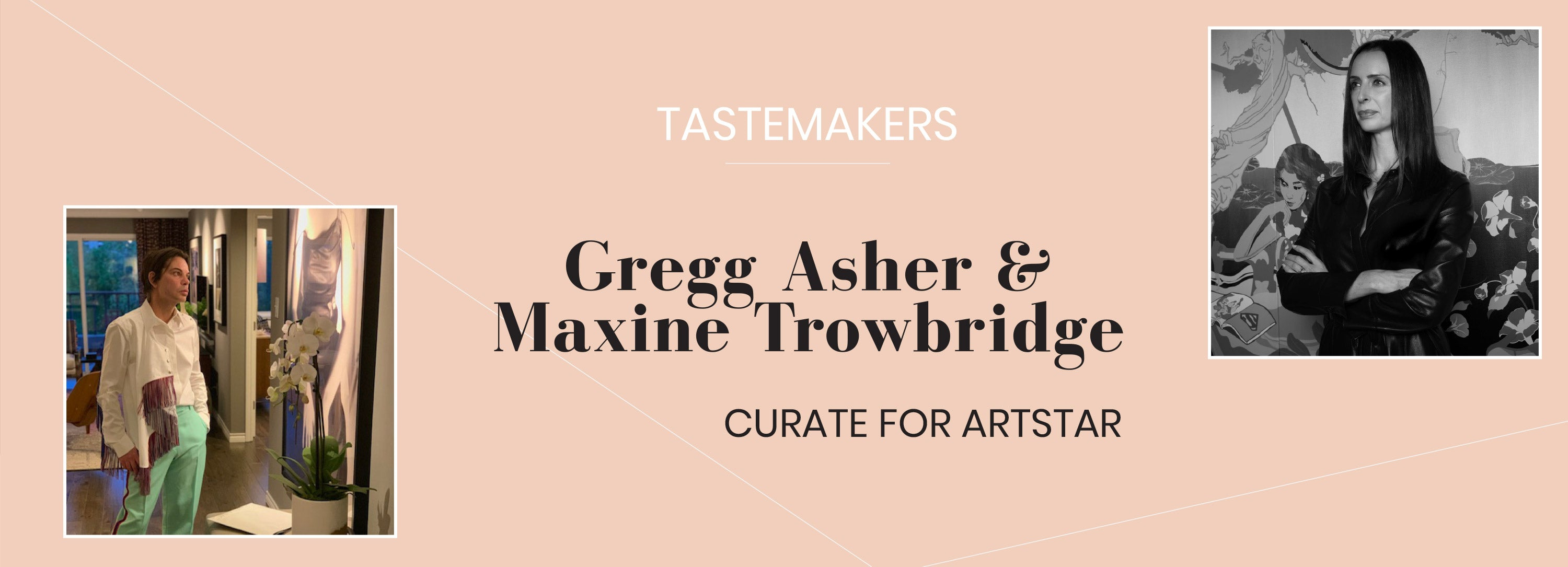 Gregg Asher &  Maxine Trowbridge Curate for ArtStar