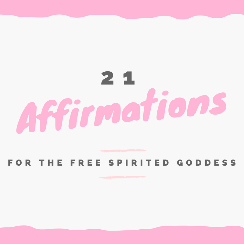 21 Affirmations for the Free Spirited Goddess