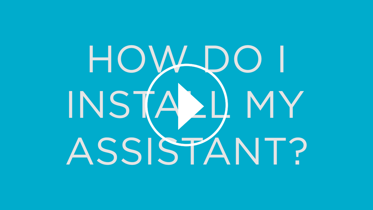 How Do I Install My Assistant?
