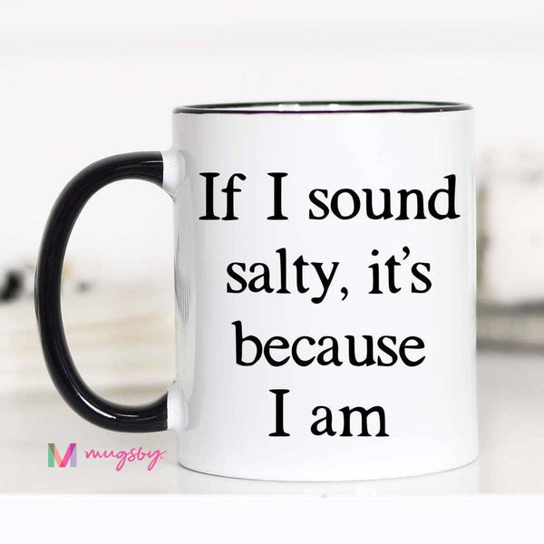 Mugs (Ceramic) - If I Sound Salty, It's Because I Am