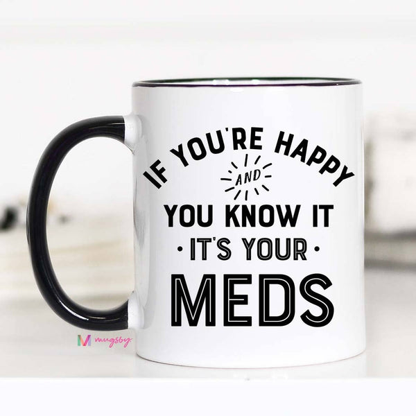 \Mugs (Ceramic) - If You're Happy And You Know It-It's Your-Meds  - 11oz
