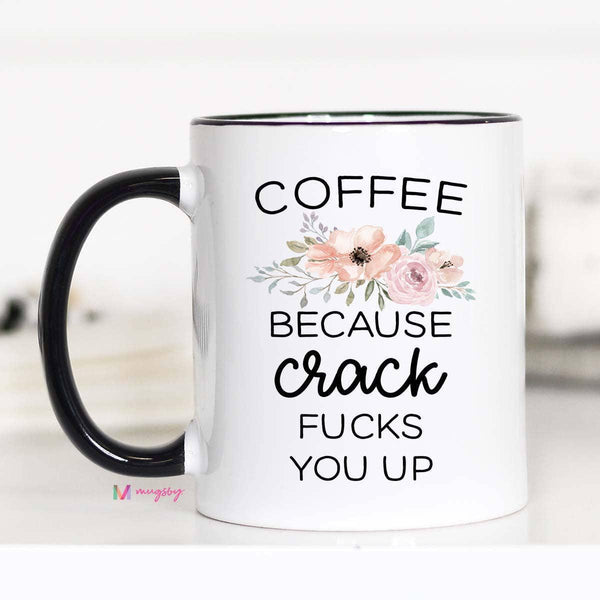 Mugs (Ceramic) - Coffee Because Crack F*cks You Up - 11oz