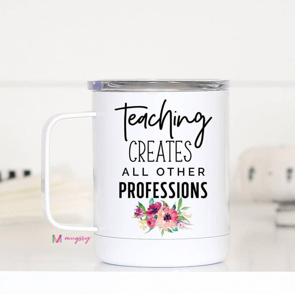 Mugs (Insulated Metal) - Teaching Creates All Other Professions - 12oz