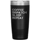 Coffee, Dispatch, Sleep, Repeat Dispatcher Tumbler