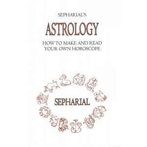 Sepharial's Astrology: How To Make and How To Read Your Own Horoscope
