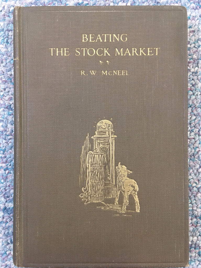 Beating the Stock Market by R.W. McNeel -Revised Ed. 12th Printing 1929