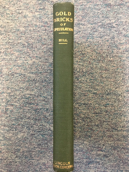 Gold Bricks of Speculation by John Hill Jr. 1st edition 1904