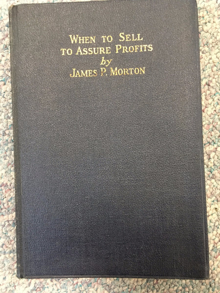 When to Sell to Assure Profits by James P. Morton 1st edition 1927