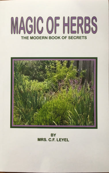 Magic of Herbs, The - The Modern Book of Secrets - by Mrs. C.F. Leyel