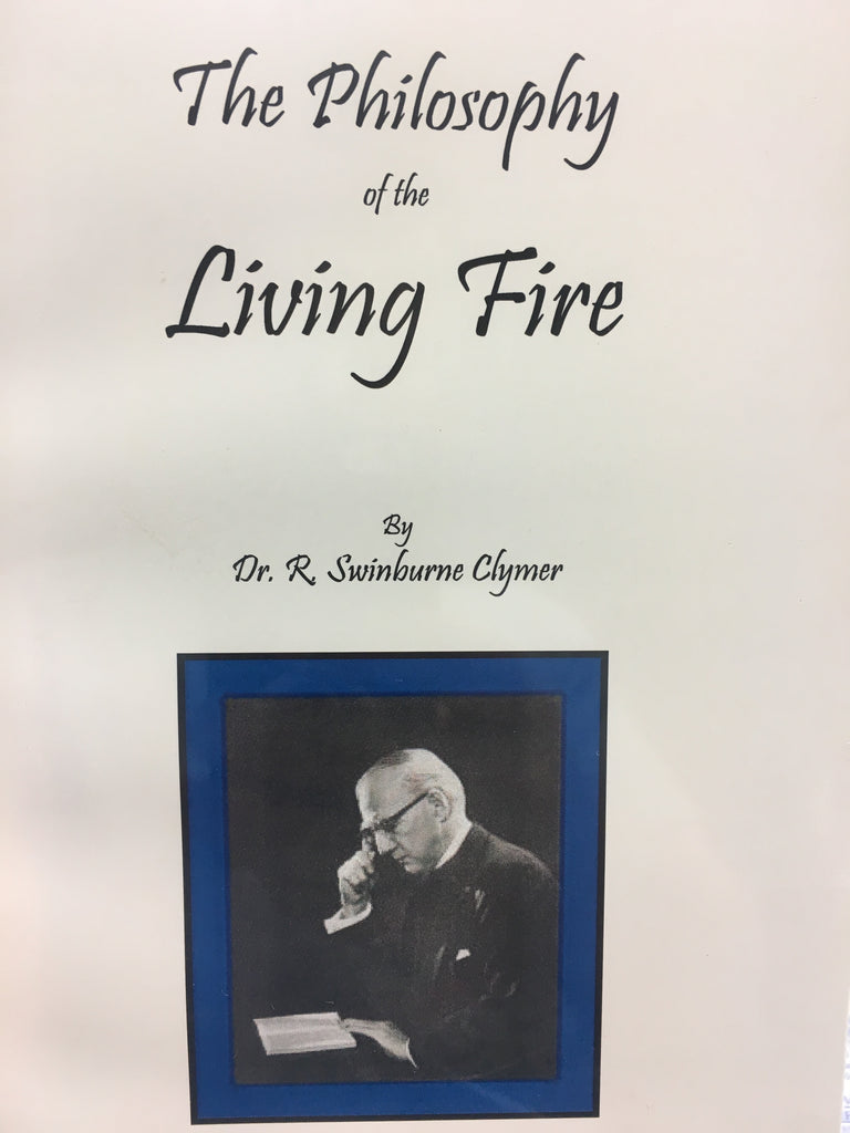 Philosophy of the Living Fire, The by Dr. R. Swinburne Clymer