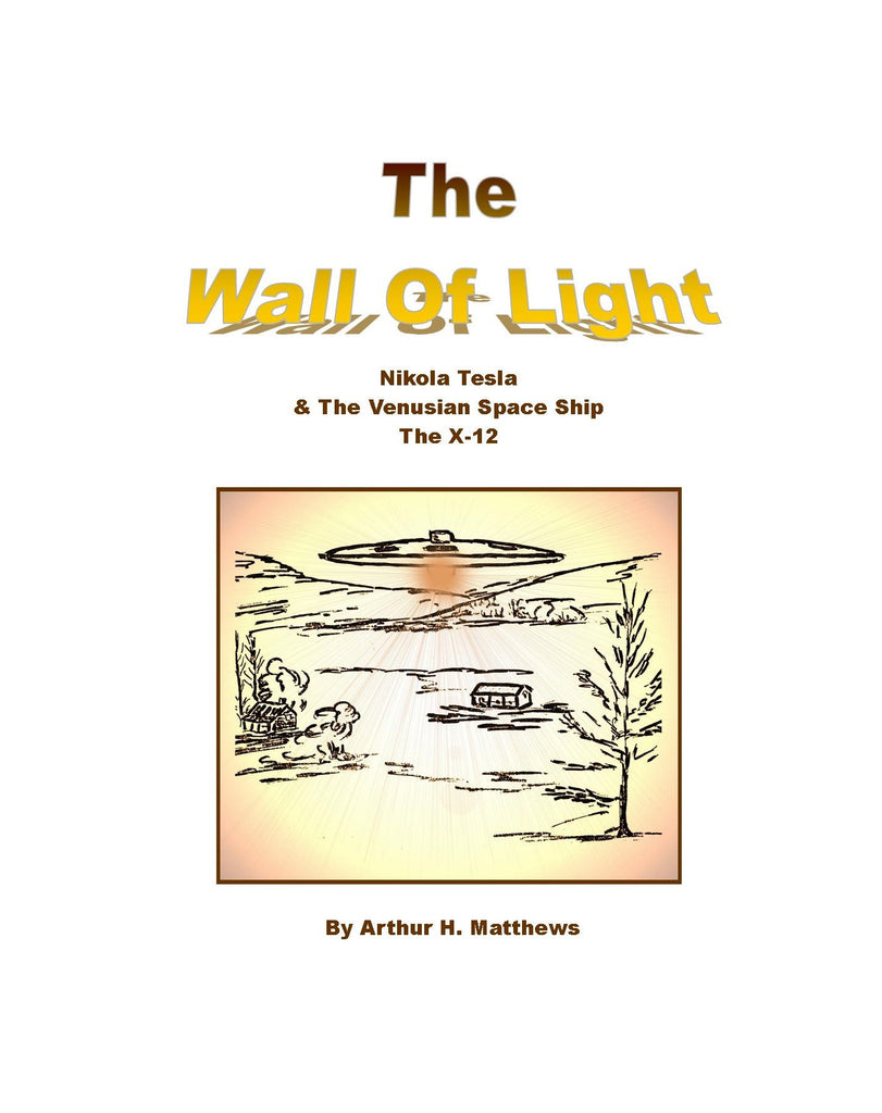 Wall Of Light: Nikola Tesla and the Venusian Space Ship, The X-12, The