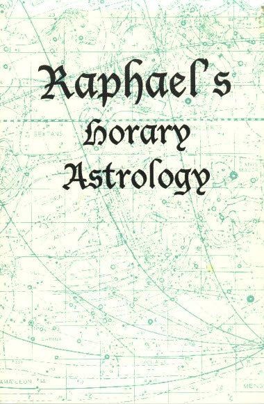 Raphael's Horary Astrology; By Which Every Question Relating To The Future May Be Answered
