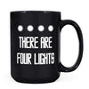There Are Four Lights - 11oz/15oz Black Mug-Coffee Mug-CustomCat-15oz Mug-Black-