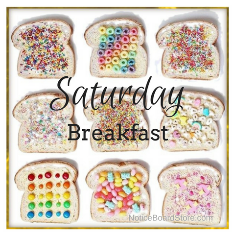Toast & Cereal Saturday Breakfast. NoticeBoardStore.com