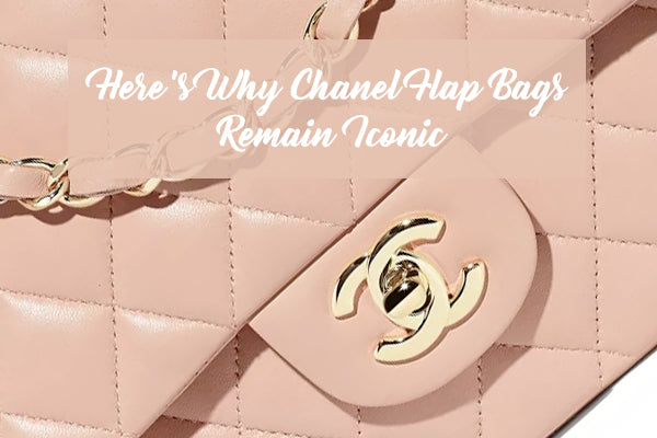 Here's Why Chanel Flap Bags Remain Iconic