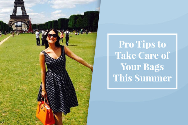 Pro Tips to Take Care of Your Bags This Summer