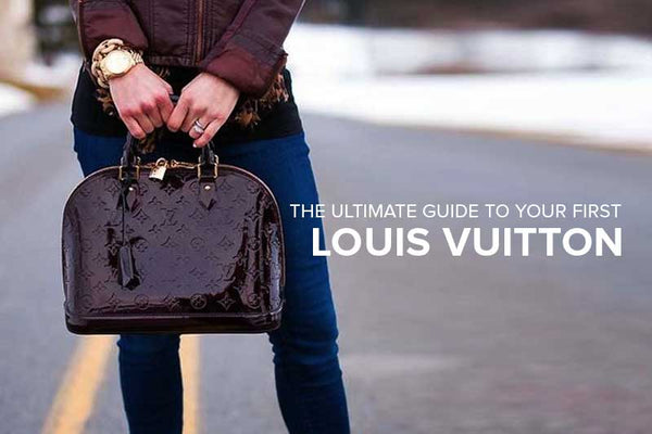 The Ultimate Guide to Your First Louis Vuitton