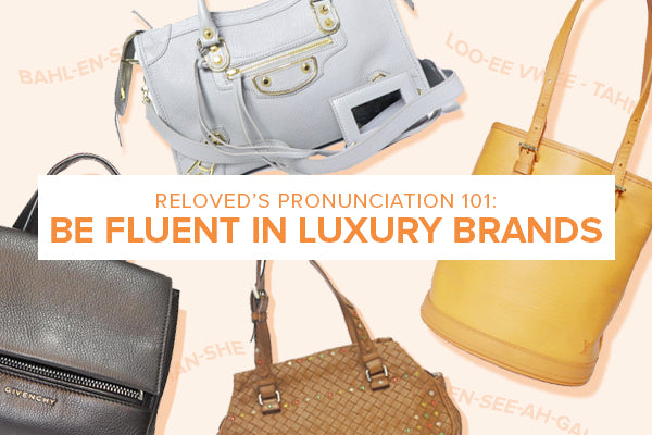 Reloved's Pronunciation 101: Be Fluent in Luxury Brands
